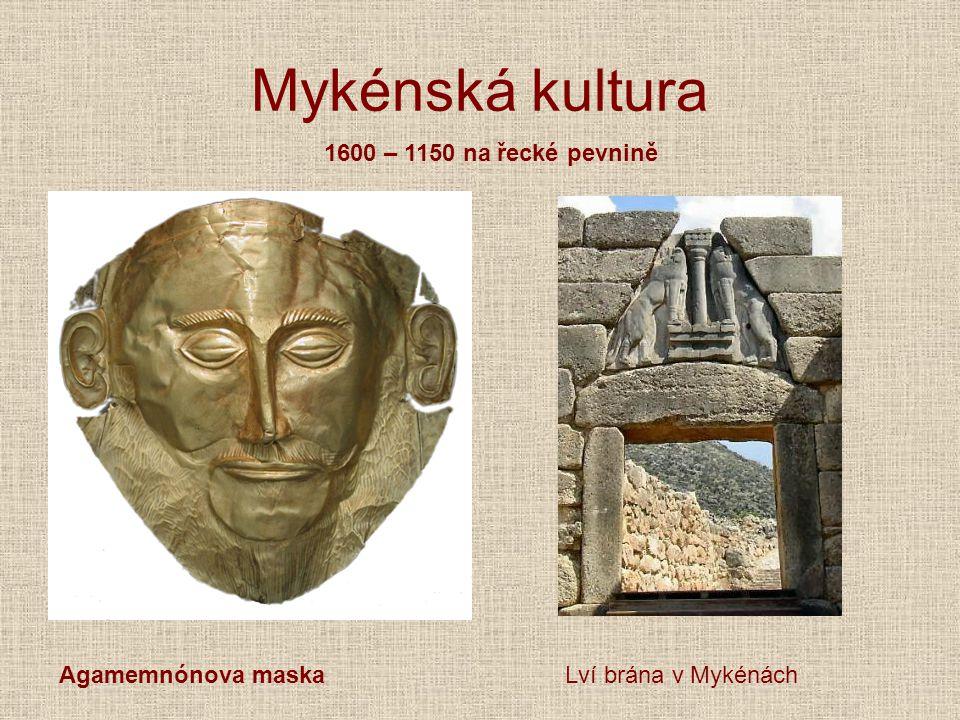 Mykénská kultura 1600 – 1150 na řecké pevnině Agamemnónova maska