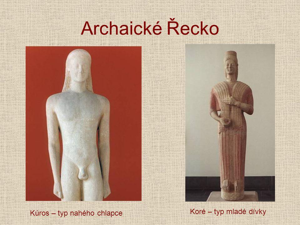 Archaické Řecko Kúros – typ nahého chlapce Koré – typ mladé dívky