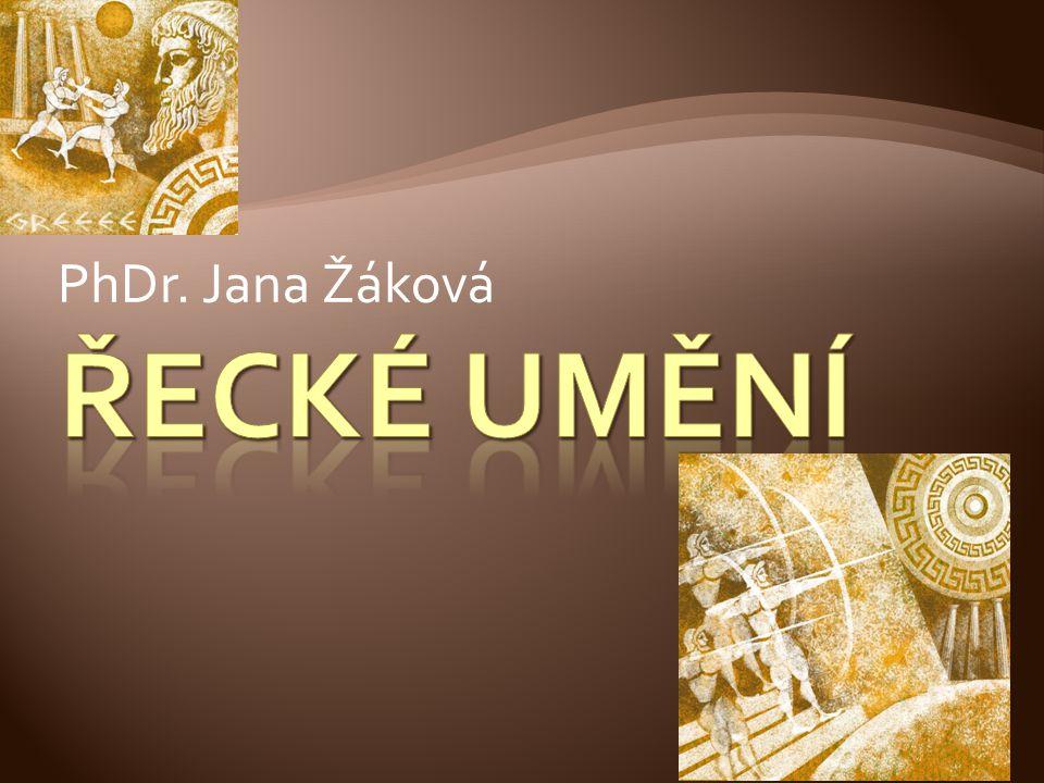 PhDr. Jana Žáková ŘECKÉ UMĚNÍ