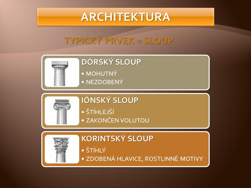 ARCHITEKTURA TYPICKÝ PRVEK = SLOUP DÓRSKÝ SLOUP IÓNSKÝ SLOUP