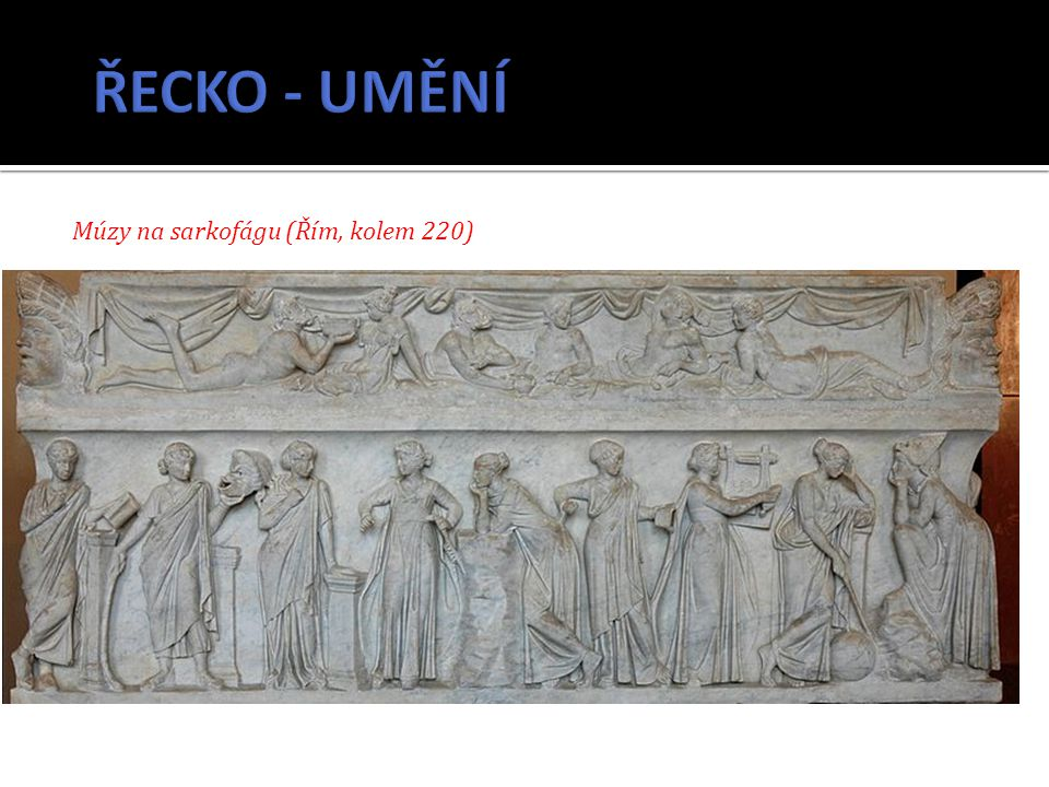 ŘECKO - UMĚNÍ Múzy na sarkofágu (Řím, kolem 220)