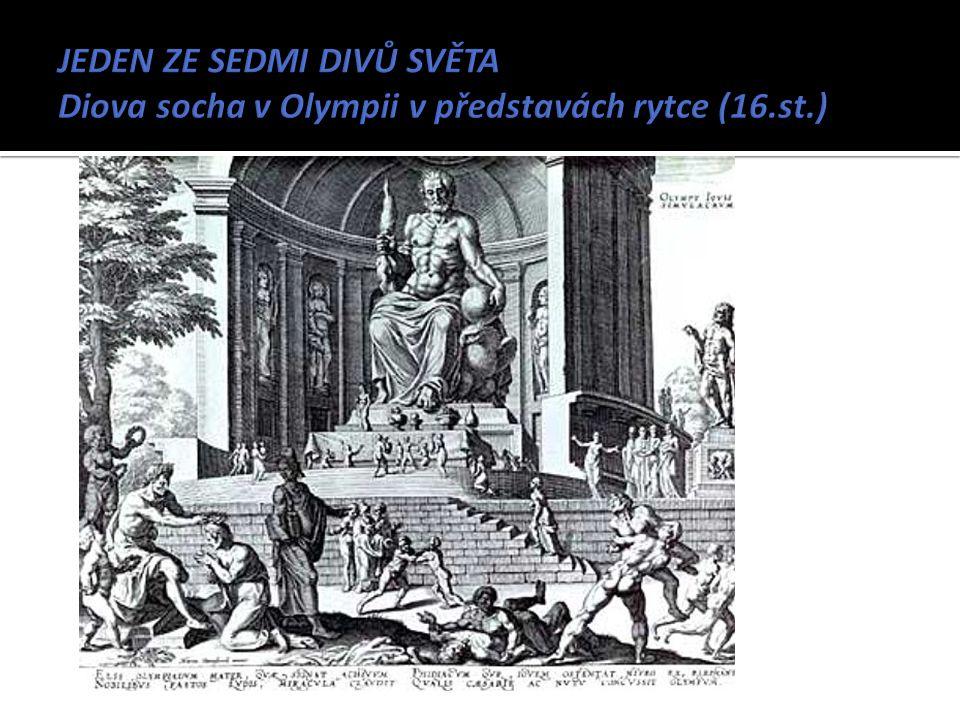 JEDEN ZE SEDMI DIVŮ SVĚTA Diova socha v Olympii v představách rytce (16.st.)