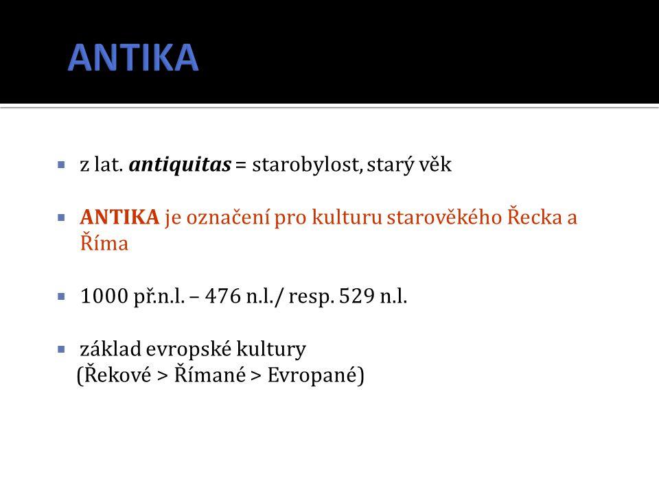 ANTIKA z lat. antiquitas = starobylost, starý věk