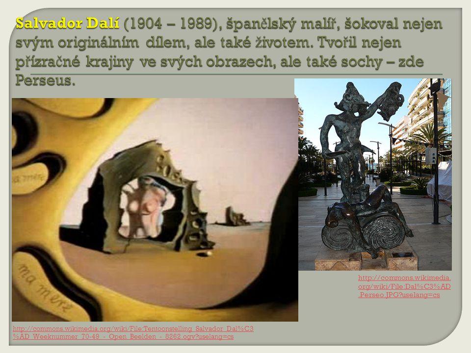 Salvador Dalí (1904 – 1989), španělský malíř, šokoval nejen svým originálním dílem, ale také životem. Tvořil nejen přízračné krajiny ve svých obrazech, ale také sochy – zde Perseus.