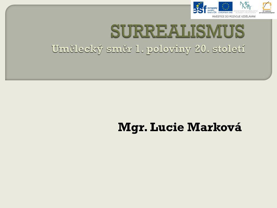 SURREALISMUS Umělecký směr 1. poloviny 20. století