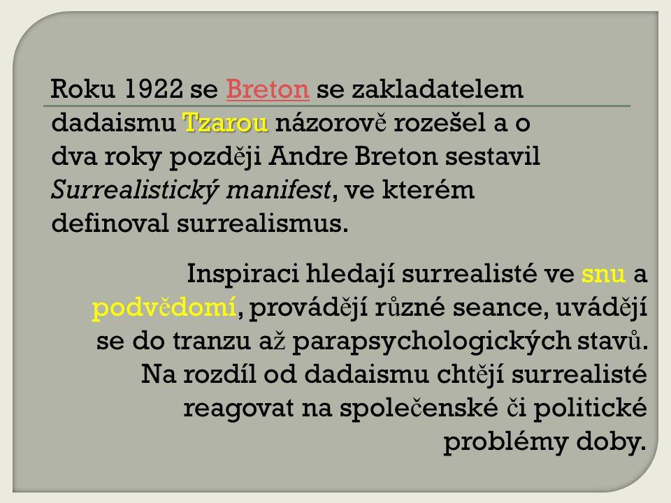 Roku 1922 se Breton se zakladatelem dadaismu Tzarou názorově rozešel a o dva roky později Andre Breton sestavil Surrealistický manifest, ve kterém definoval surrealismus.