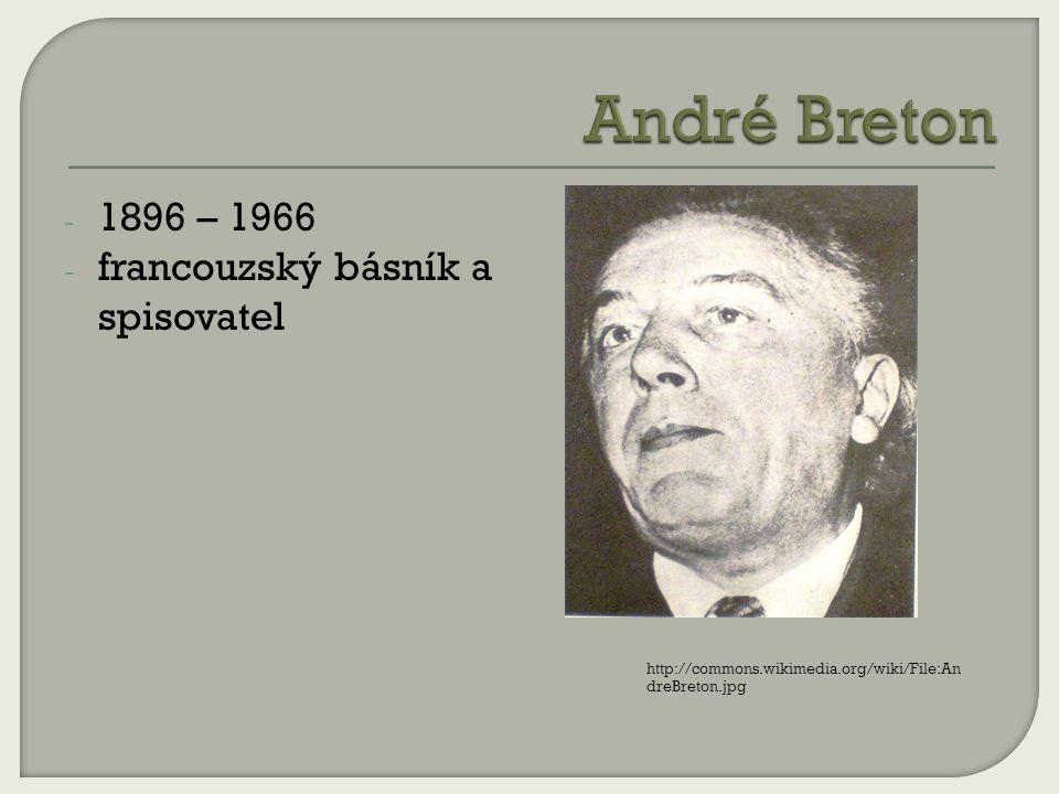 André Breton 1896 – 1966 francouzský básník a spisovatel