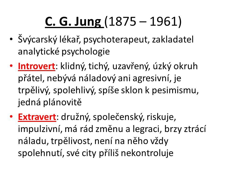 C. G. Jung (1875 – 1961) Švýcarský lékař, psychoterapeut, zakladatel analytické psychologie.