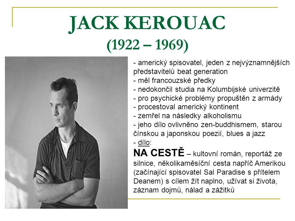 JACK KEROUAC (1922 – 1969) americký spisovatel, jeden z nejvýznamnějších představitelů beat generation.
