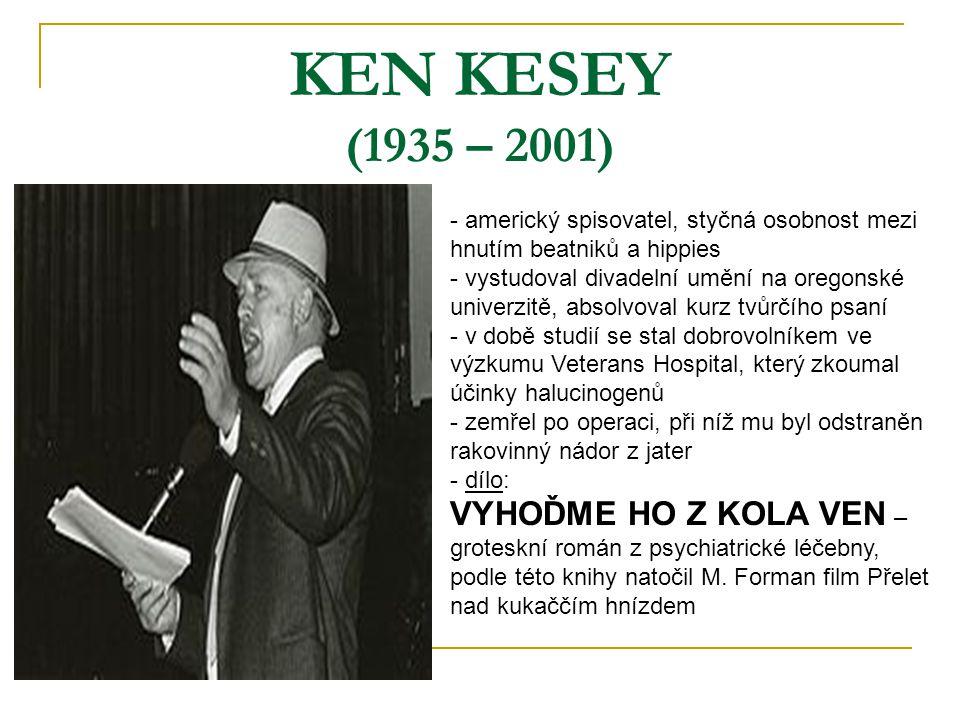 KEN KESEY (1935 – 2001) americký spisovatel, styčná osobnost mezi hnutím beatniků a hippies.