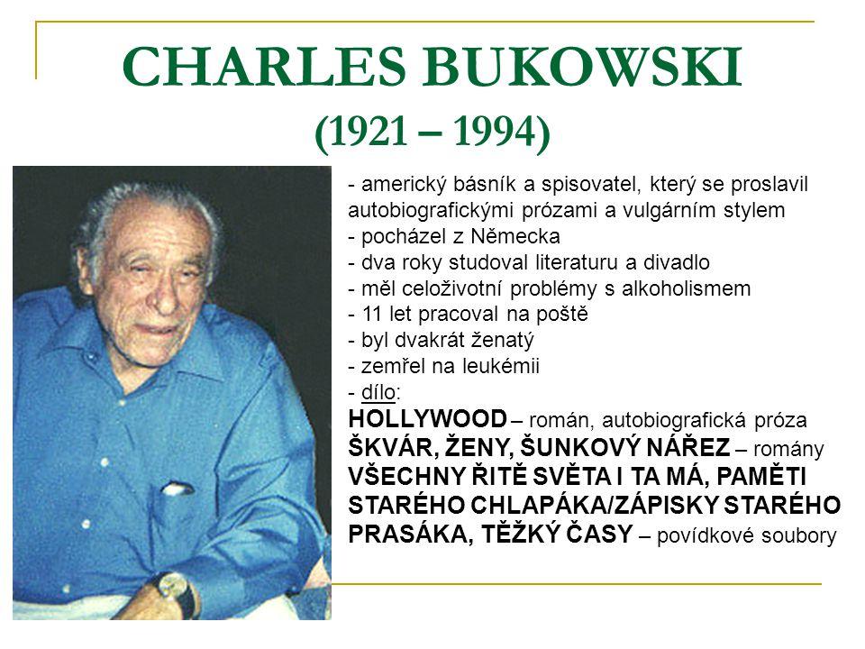 CHARLES BUKOWSKI (1921 – 1994) americký básník a spisovatel, který se proslavil autobiografickými prózami a vulgárním stylem.