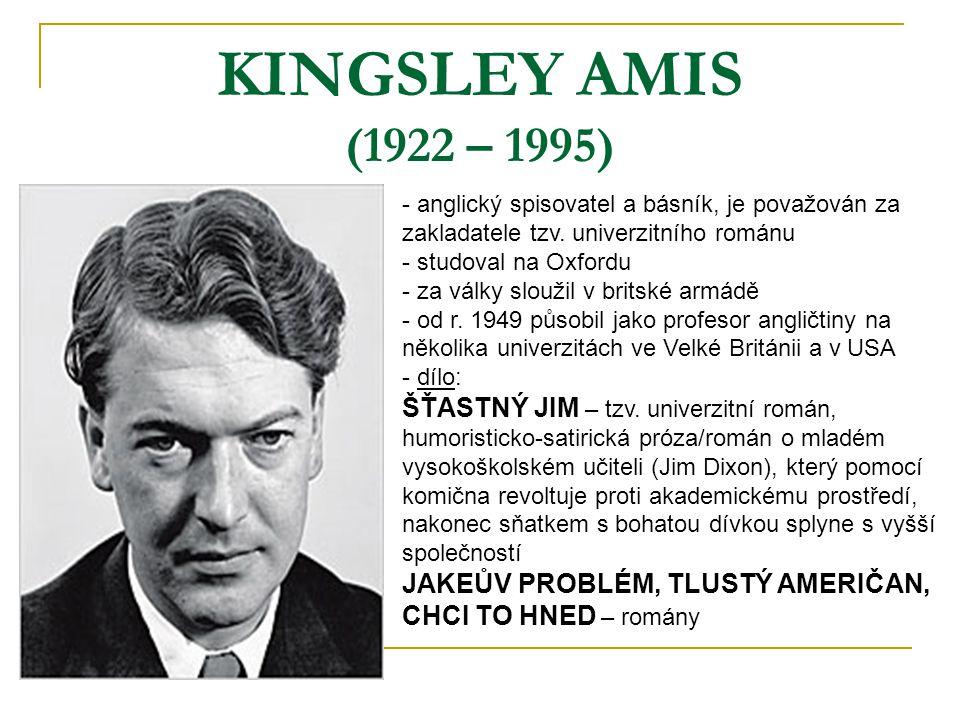 KINGSLEY AMIS (1922 – 1995) anglický spisovatel a básník, je považován za zakladatele tzv. univerzitního románu.