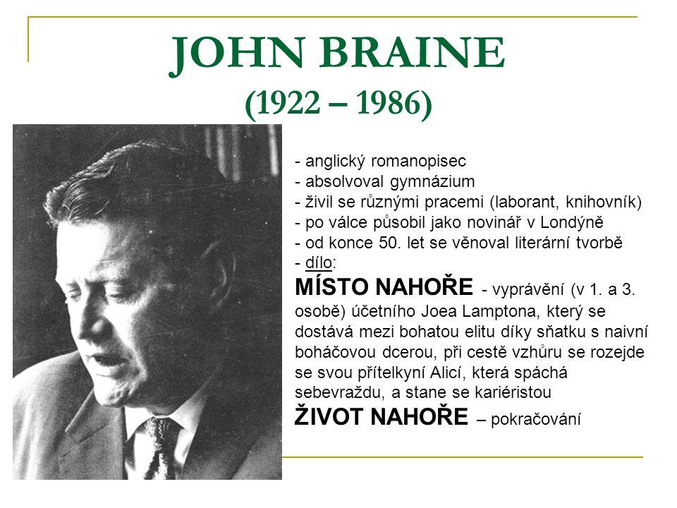 JOHN BRAINE (1922 – 1986) anglický romanopisec. absolvoval gymnázium. živil se různými pracemi (laborant, knihovník)