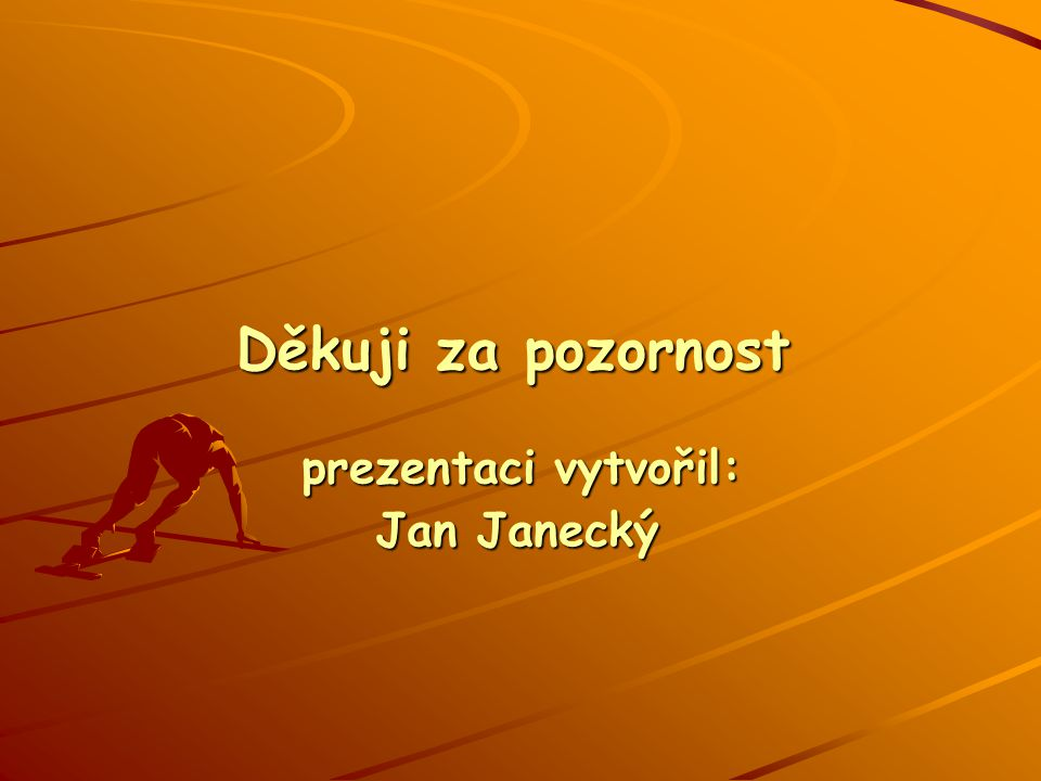 Děkuji za pozornost prezentaci vytvořil: Jan Janecký
