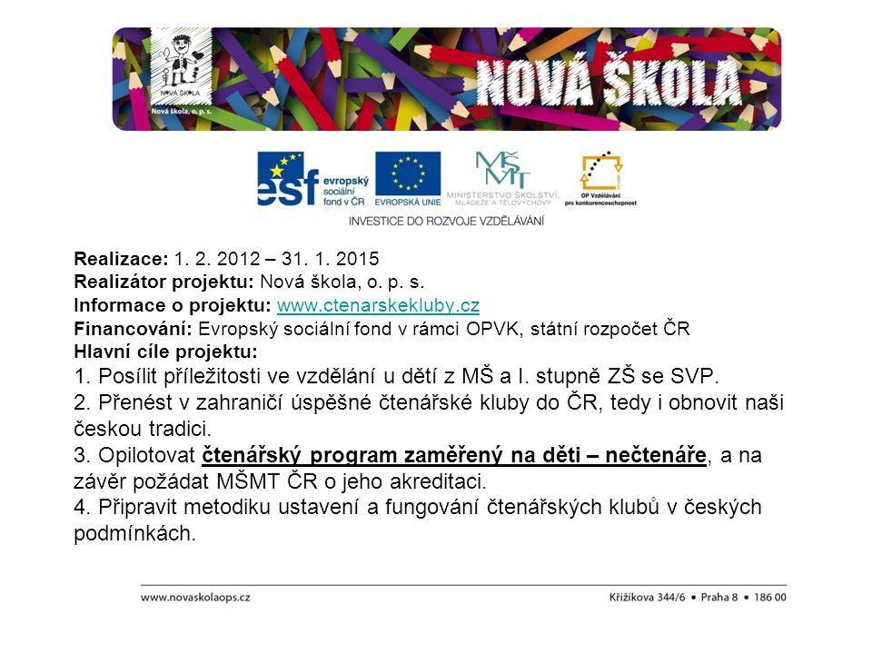 Realizace: 1. 2. 2012 – 31. 1. 2015 Realizátor projektu: Nová škola, o