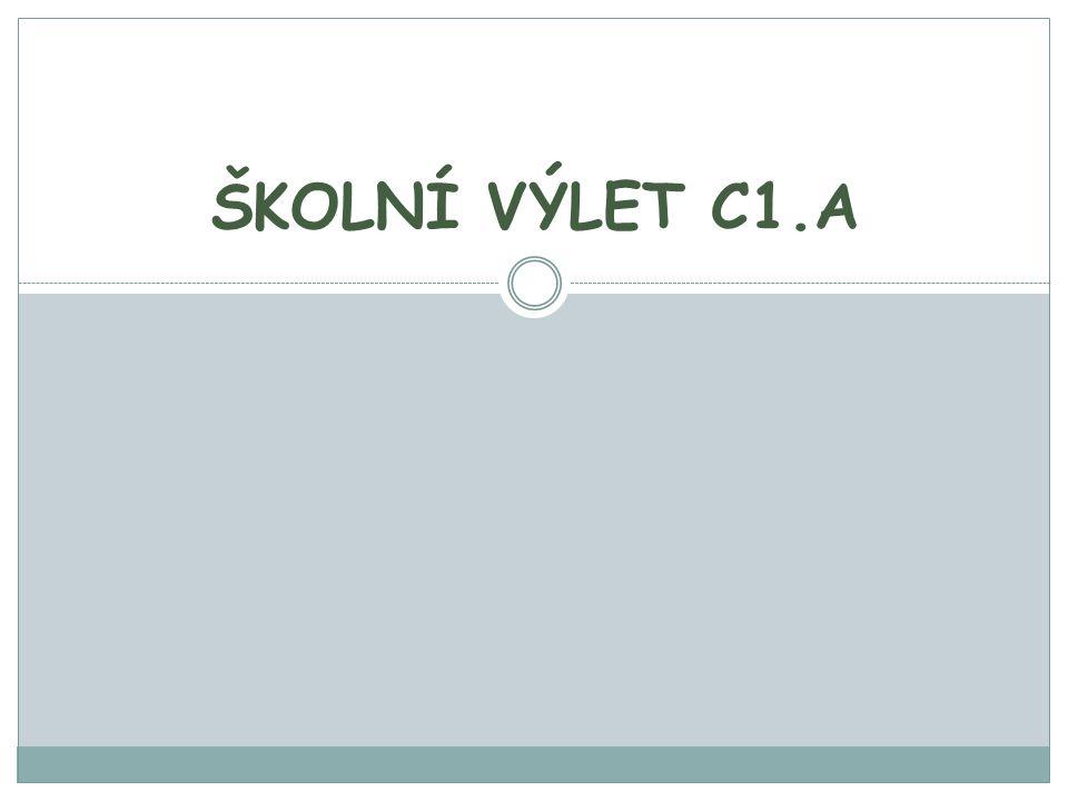 ŠKOLNÍ VÝLET C1.A