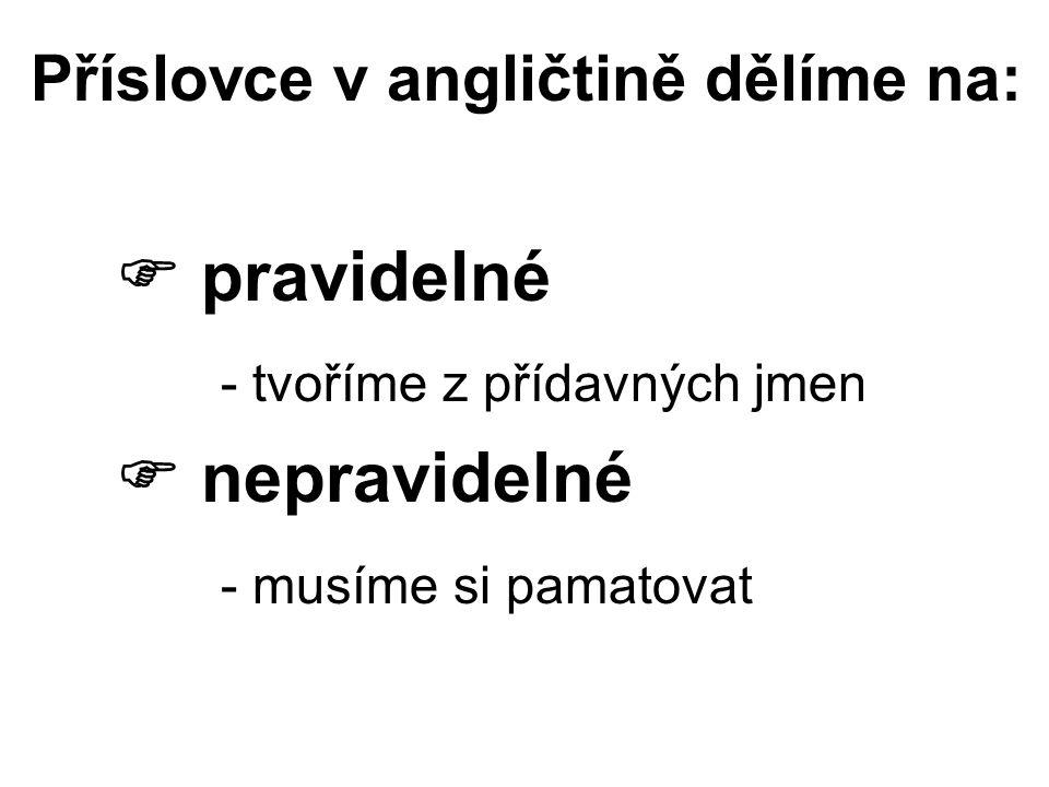 Příslovce v angličtině dělíme na: