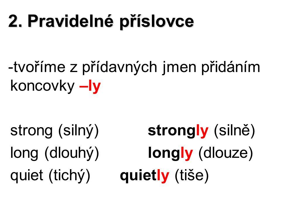 2. Pravidelné příslovce tvoříme z přídavných jmen přidáním koncovky –ly. strong (silný) strongly (silně)