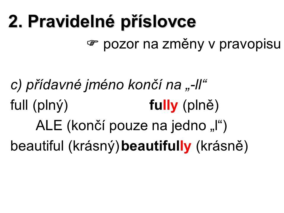 2. Pravidelné příslovce  pozor na změny v pravopisu