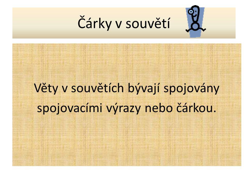 Věty v souvětích bývají spojovány spojovacími výrazy nebo čárkou.