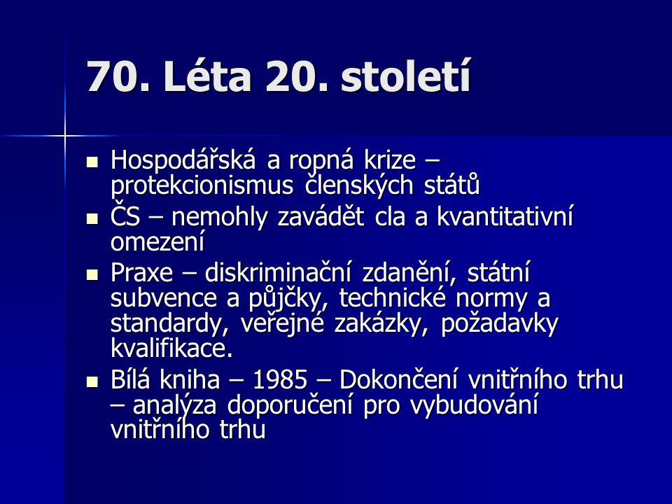 70. Léta 20. století Hospodářská a ropná krize – protekcionismus členských států. ČS – nemohly zavádět cla a kvantitativní omezení.