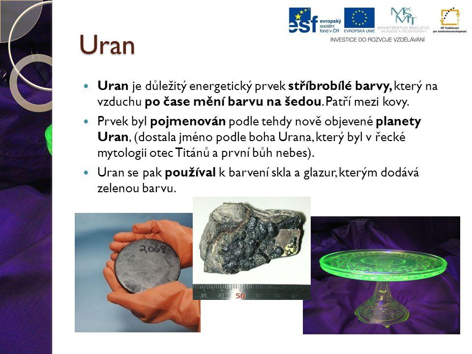 Uran Uran je důležitý energetický prvek stříbrobílé barvy, který na vzduchu po čase mění barvu na šedou. Patří mezi kovy.