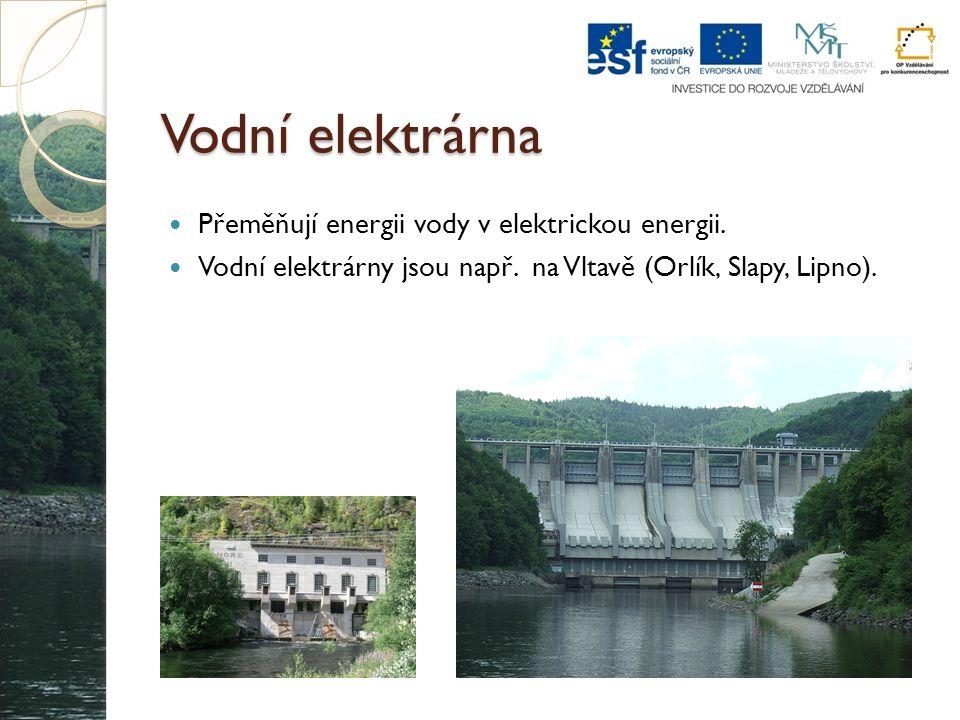 Vodní elektrárna Přeměňují energii vody v elektrickou energii.
