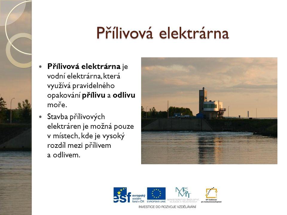 Přílivová elektrárna Přílivová elektrárna je vodní elektrárna, která využívá pravidelného opakování přílivu a odlivu moře.