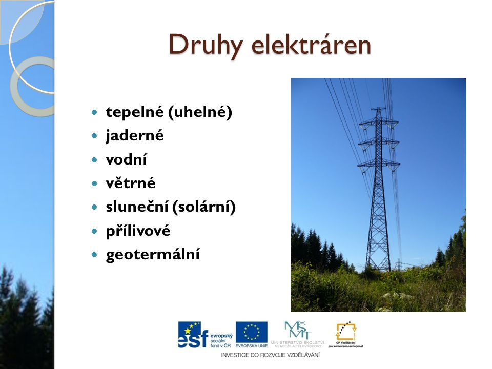 Druhy elektráren tepelné (uhelné) jaderné vodní větrné