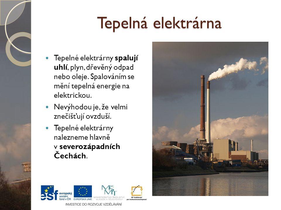 Tepelná elektrárna Tepelné elektrárny spalují uhlí, plyn, dřevěný odpad nebo oleje. Spalováním se mění tepelná energie na elektrickou.