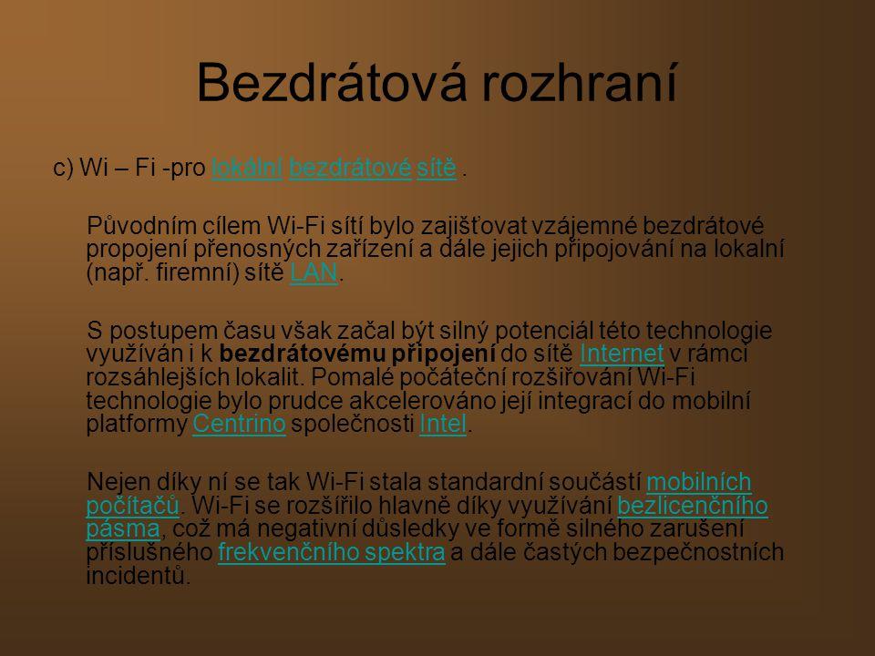 Bezdrátová rozhraní c) Wi – Fi -pro lokální bezdrátové sítě .