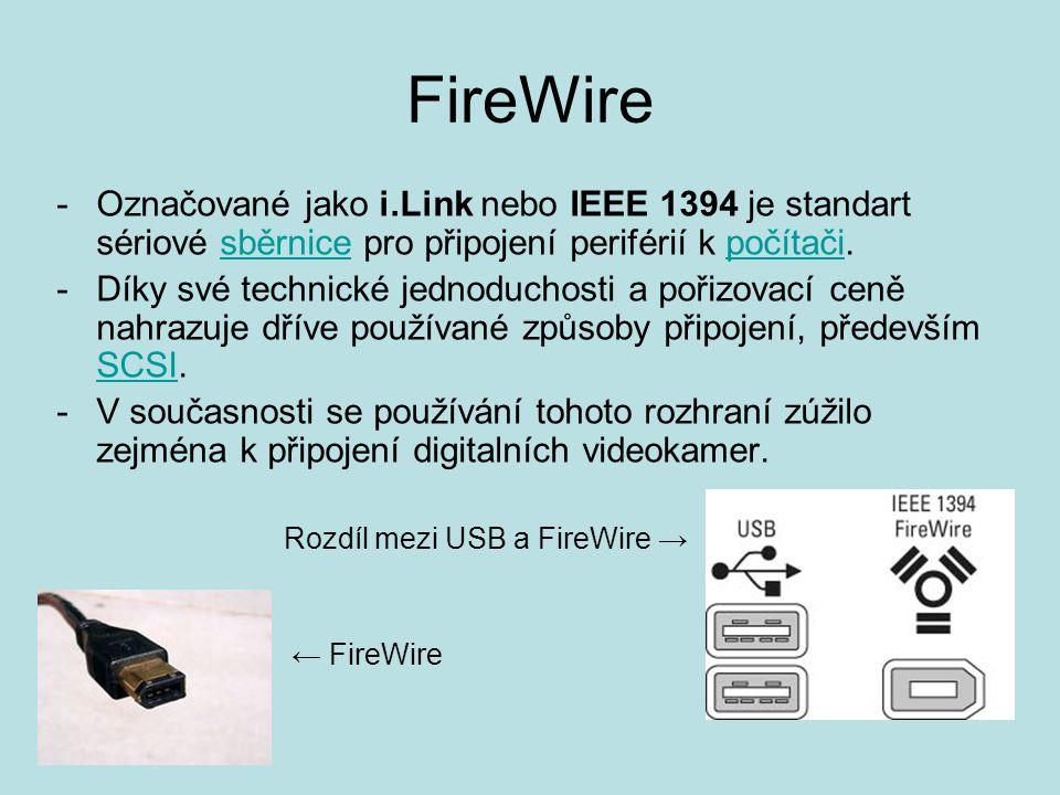 FireWire Označované jako i.Link nebo IEEE 1394 je standart sériové sběrnice pro připojení periférií k počítači.