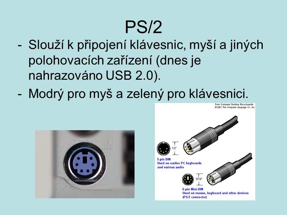 PS/2 Slouží k připojení klávesnic, myší a jiných polohovacích zařízení (dnes je nahrazováno USB 2.0).