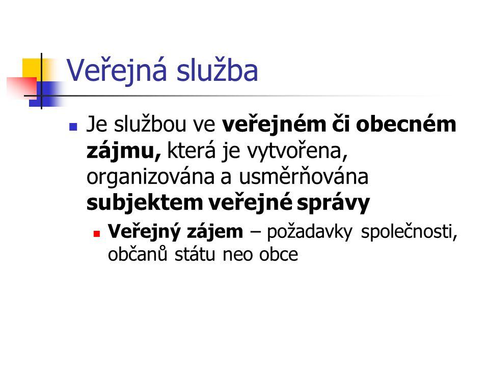Veřejná služba Je službou ve veřejném či obecném zájmu, která je vytvořena, organizována a usměrňována subjektem veřejné správy.