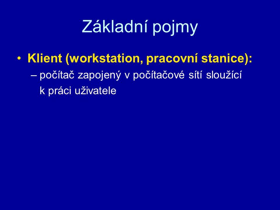Základní pojmy Klient (workstation, pracovní stanice):