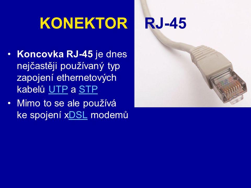 KONEKTOR RJ-45 Koncovka RJ-45 je dnes nejčastěji používaný typ zapojení ethernetových kabelů UTP a STP.