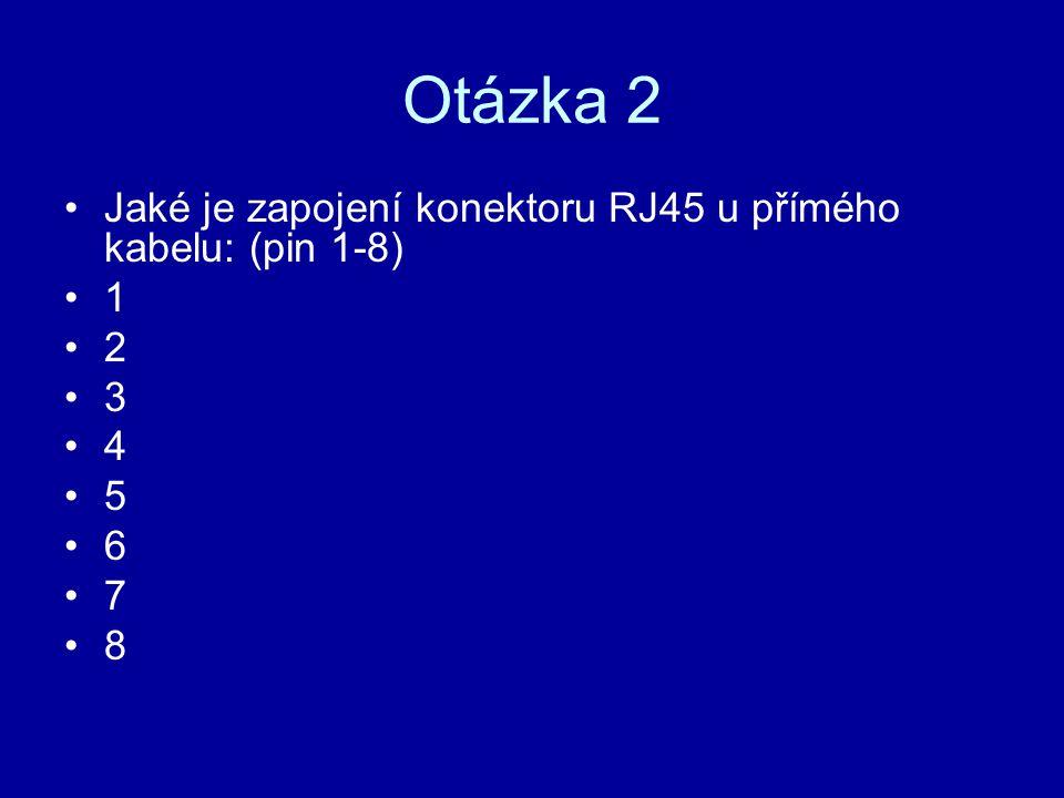 Otázka 2 Jaké je zapojení konektoru RJ45 u přímého kabelu: (pin 1-8) 1