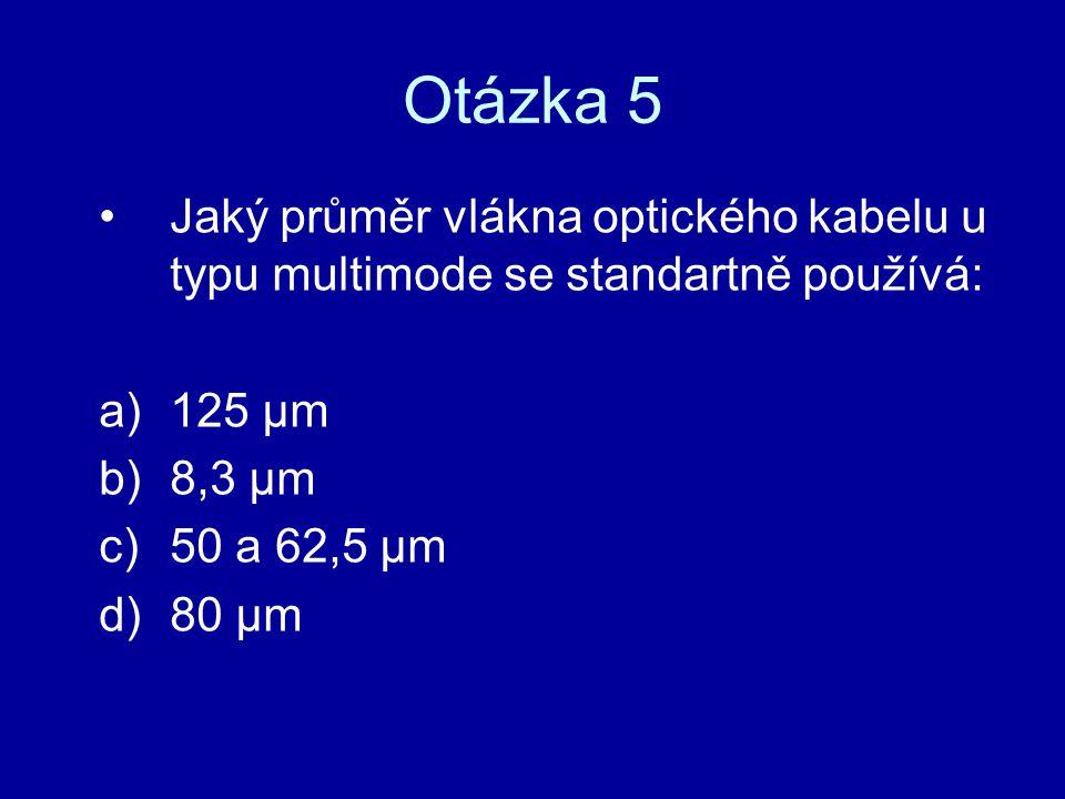 Otázka 5 Jaký průměr vlákna optického kabelu u typu multimode se standartně používá: 125 µm. 8,3 µm.