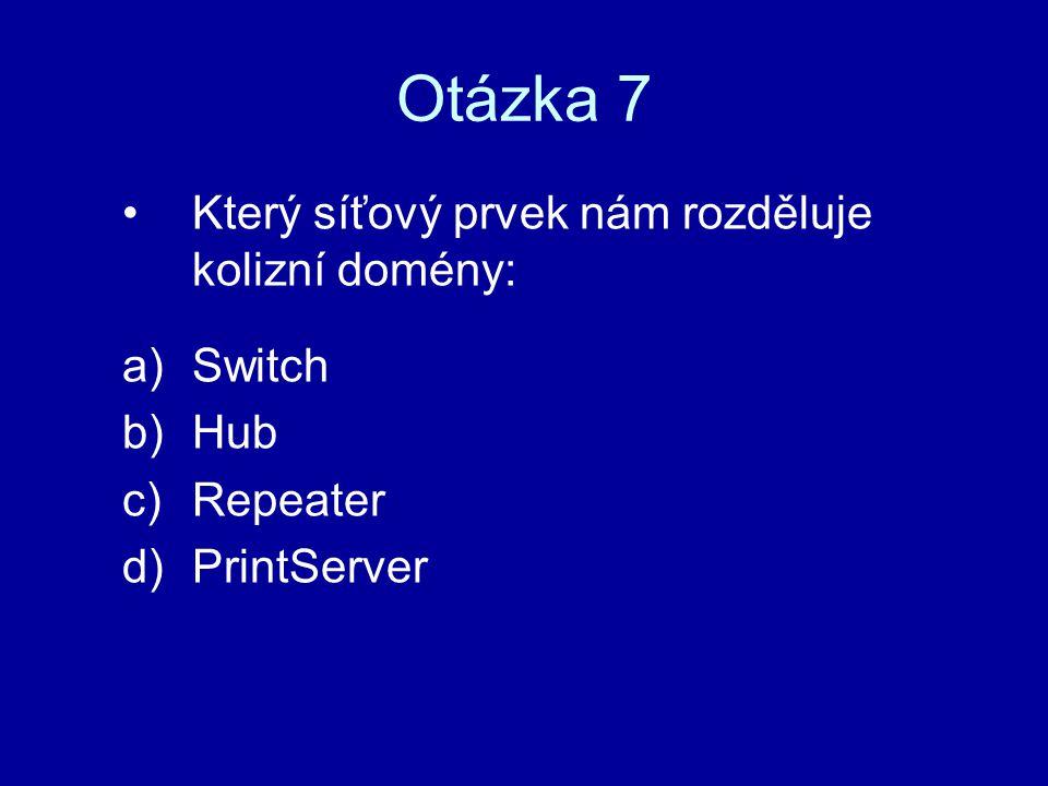 Otázka 7 Který síťový prvek nám rozděluje kolizní domény: Switch Hub