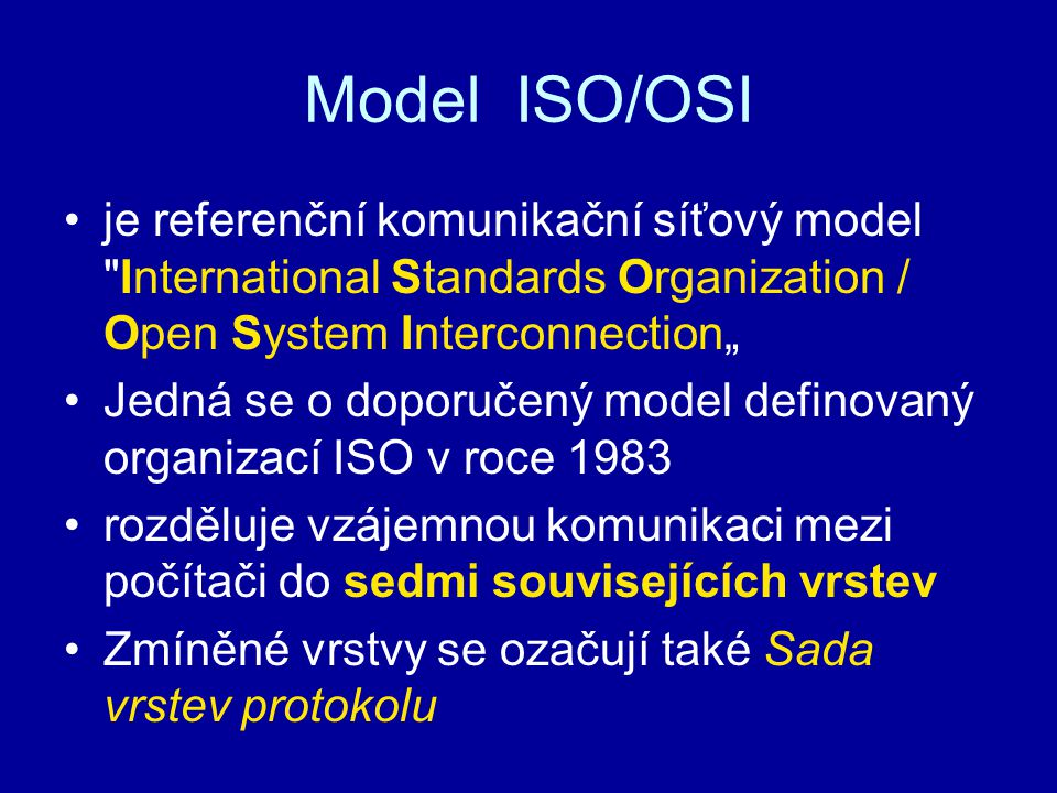 Model ISO/OSI je referenční komunikační síťový model International Standards Organization / Open System Interconnection""