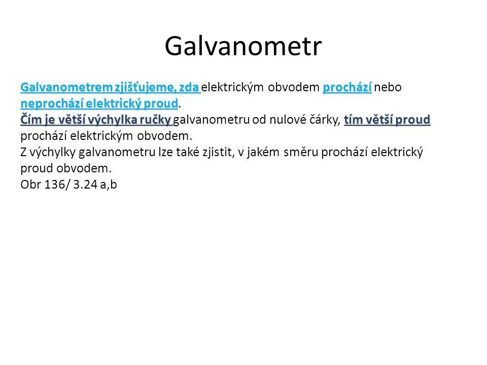 Galvanometr Galvanometrem zjišťujeme, zda elektrickým obvodem prochází nebo neprochází elektrický proud.