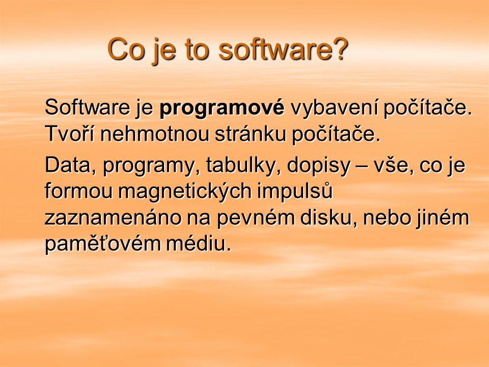 Co je to software Software je programové vybavení počítače. Tvoří nehmotnou stránku počítače.