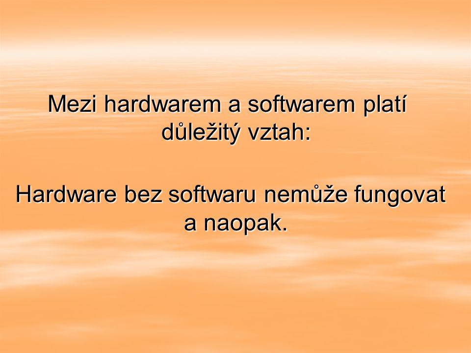Mezi hardwarem a softwarem platí důležitý vztah:
