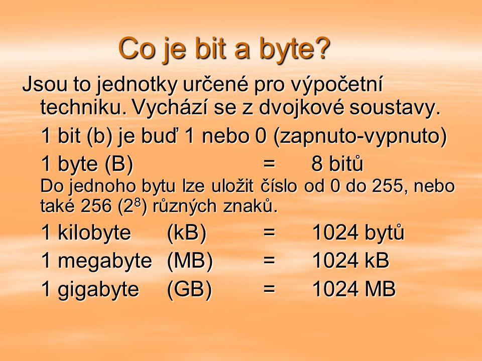 Co je bit a byte Jsou to jednotky určené pro výpočetní techniku. Vychází se z dvojkové soustavy. 1 bit (b) je buď 1 nebo 0 (zapnuto-vypnuto)