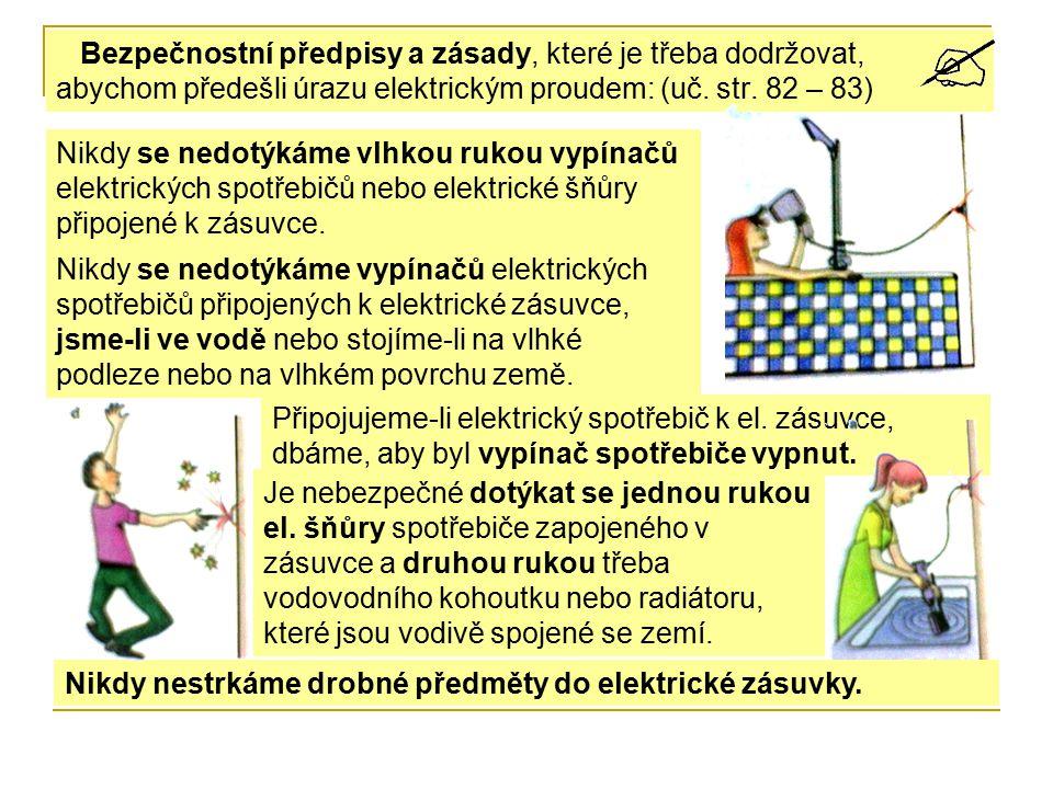 Bezpečnostní předpisy a zásady, které je třeba dodržovat, abychom předešli úrazu elektrickým proudem: (uč. str. 82 – 83)