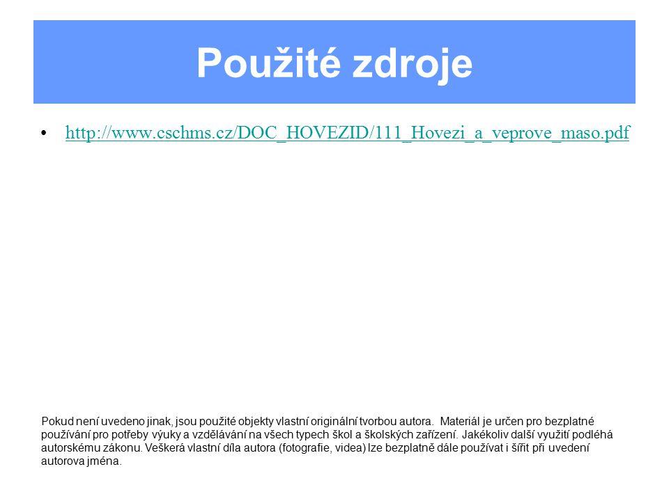 Použité zdroje http://www.cschms.cz/DOC_HOVEZID/111_Hovezi_a_veprove_maso.pdf.