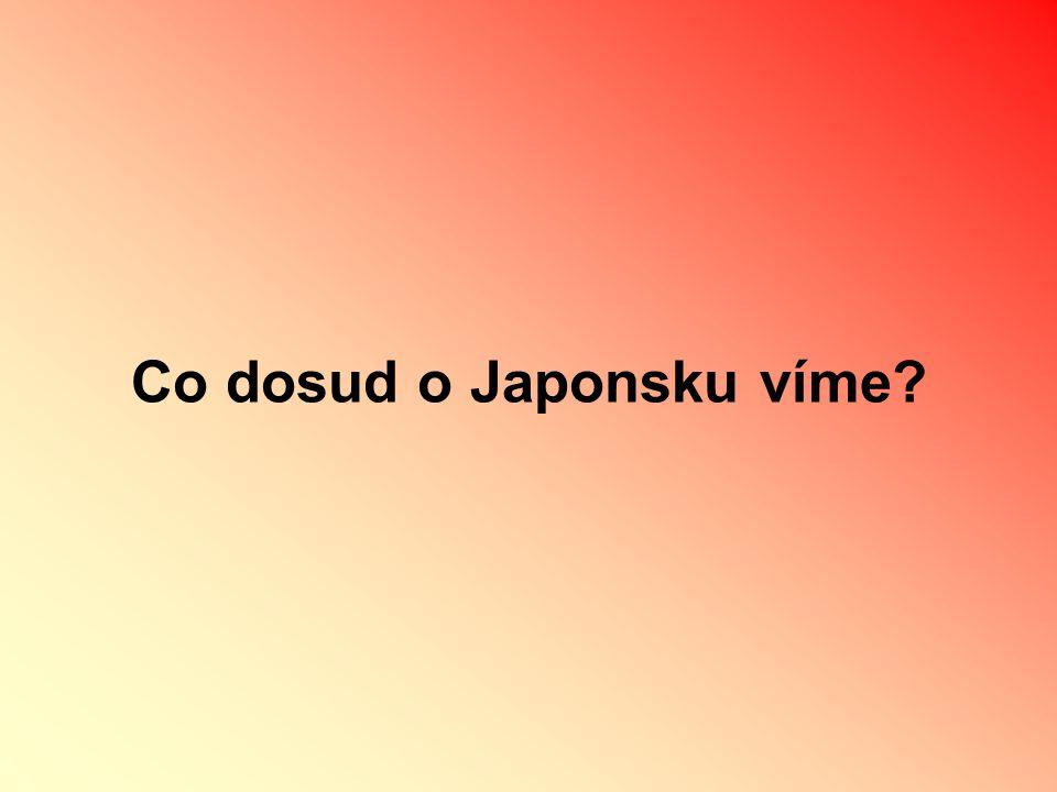 Co dosud o Japonsku víme