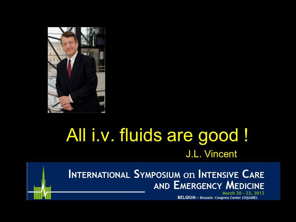 All i.v. fluids are good ! J.L. Vincent