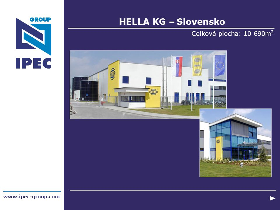 HELLA KG – Slovensko Celková plocha: 10 690m2 www.ipec-group.com