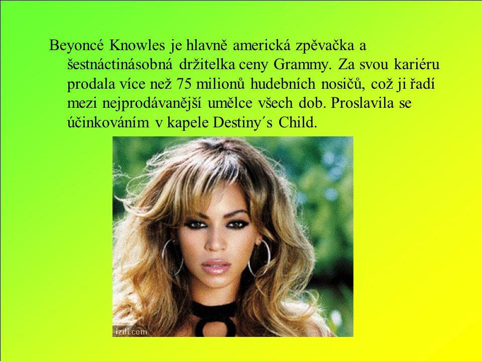 Beyoncé Knowles je hlavně americká zpěvačka a šestnáctinásobná držitelka ceny Grammy.
